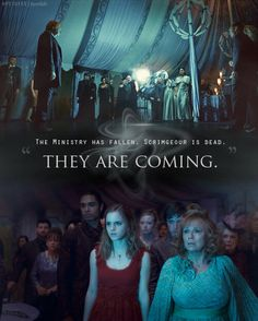 """The Ministry has fallen. Scrimgeour is dead. They are coming."""