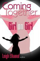 Coming Together: Girl on Girl, an ebook anthology edited by Leigh Ellwood at Smashwords $2.99