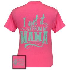 Girlie Girl Originals I get it from my Mama Pink T-Shirt
