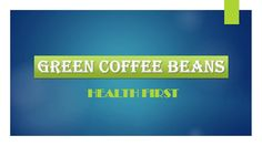 Lose Weight With Green Coffee Beans Online India.mp4 - Download at 4shared