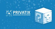 Why VPNs are Important and How Privatix Looks to Revolutionize the Industry