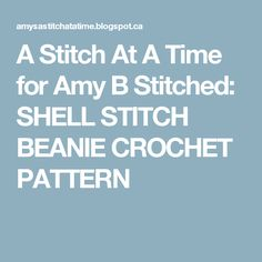 A Stitch At A Time for Amy B Stitched: SHELL STITCH BEANIE CROCHET PATTERN