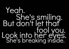 It's amazing how much people don't realize just beacuse u smile and let out a little laugh .