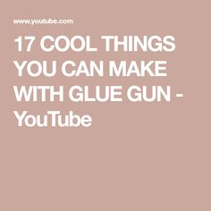 17 COOL THINGS YOU CAN MAKE WITH GLUE GUN - YouTube