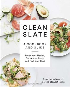 Clean Slate: A Cookbook and Guide: Reset Your Health, Detox Your Body, and Feel Your Best: Editors of Martha Stewart Living: 9780307954596: Books - Amazon.ca