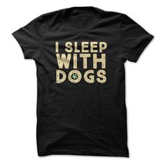 I Sleep With Dogs. T-Shirt or Hoodie. Click here to see --->>> https://www.sunfrog.com/chelsea123456/ilovedog