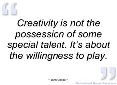 Creativity is not the possession of some - John Cleese - Quotes ...