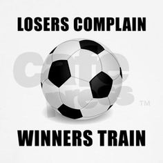 Losers Complain Winners Train