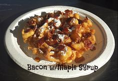Bacon / Maple Syrup....One of The Funnel Cake Cafes' newest toppings