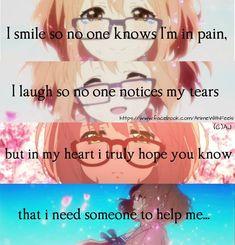 Sonrío, por eso nadie sabe de mi dolor. Río, por eso nadie se ha percatado de mis lágrimas. Pero desde el fondo de mi corazón quiero que sepas que necesito a alguien que me ayude.