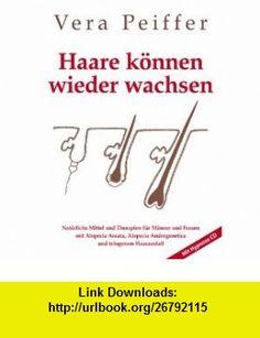 Haare Konnen Wieder Wachsen Naturliche Mittel Und Therapien Fur Manner Und Frauen Mit Alopecia Areata, Alopecia Androgenetica Und Telogenem Haarausfall (German Edition) (9780954722739) Vera Peiffer , ISBN-10: 0954722736  , ISBN-13: 978-0954722739 ,  , tutorials , pdf , ebook , torrent , downloads , rapidshare , filesonic , hotfile , megaupload , fileserve