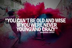 10 Reasons You Must be 'Young and Crazy' to be Old and Wise Smart Quotes, Great Quotes, Quotes To Live By, Inspirational Quotes, Words Quotes, Me Quotes, Funny Quotes, Sayings, Qoutes
