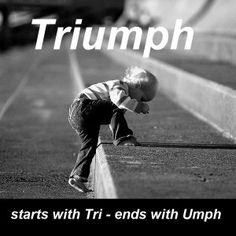 Triumph – starts with Tri, ends with Umph.