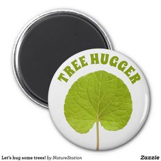 Let's hug some trees! magnet Round Magnets, Paper Cover, Hug, Trees, Let It Be, Cool Stuff, Create, Tree Structure, Wood