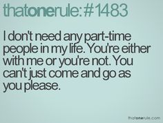 """#relationship #quote: """"I don't need any part-time people in my life. You're either with me or you're not. You can't just come and go as you please."""""""