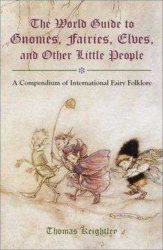 The World Guide to Gnomes, Fairies, Elves, and Other Little People by Thomas Keightley