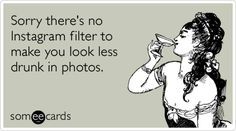 Funny Sympathy Ecard: Sorry there's no Instagram filter to make you look less drunk in photos.