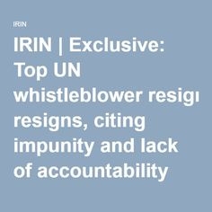 IRIN | Exclusive: Top UN whistleblower resigns, citing impunity and lack of accountability