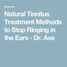 Natural Tinnitus Treatment Methods to Stop Ringing in the Ears - Dr. Axe