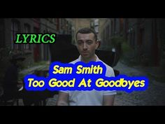 Sam Smith - Too Good At Goodbyes ( Lyrics / Lyric video) Song Lyrics, Sam Smith, Will Smith, Im Stupid, Buttercup, Karaoke, English, Let It Be