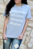"""Our Educator Tee is a LaRue exclusive and features a heathered gray tee with the words """"Motivator, Believer, Innovator, Educator printed in white on the front. Made of 50% Polyester, 25% Cottona and 2"""