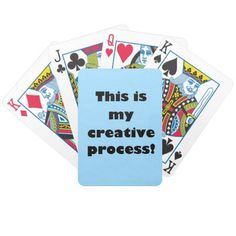This Is My Creative Process Playing Cards--If you're tired of people questioning your creative process, which is 63% card playing, 28% procrastination and 17% clog dancing, this is the deck of cards for you. By the way, if those numbers don't add up, remember that creative geniuses are rarely mathematicians. #Poker #Humor #Creative #Zazzle