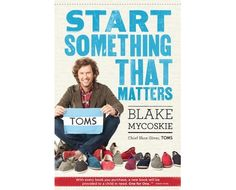 Start Something That Matters by Blake Mycoskie Book Worth Reading, business, motivation, psychology
