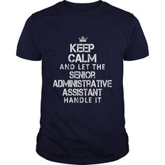 Keep Calm And Let The Senior Administrative Assistant Handle It T-Shirts, Hoodies