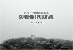 When the fog clears, sunshine follows. - Bronnie Ware #faith #trust #quote #inspirational #inspirationalquote #inspirationalwords