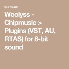 Woolyss - Chipmusic > Plugins (VST, AU, RTAS) for 8-bit sound