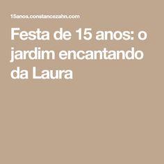 Festa de 15 anos: o jardim encantando da Laura
