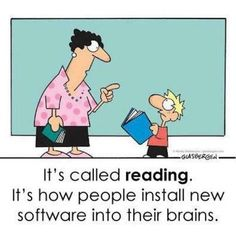 Glasbergen: It's called reading. It's how people install new software into their brains. Funny Diet Quotes, Funny Quotes About Life, Funny Memes, Hilarious, Humor Quotes, Teacher Quotes, Teacher Humor, Plan Nacional, Software