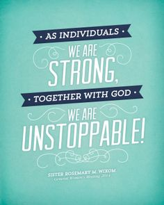 """As individuals we are strong. Together with God, we are unstoppable! - Sister Rosemary M. Wixom General Women's Meeting 2014 #ldsconf #lds #womensmeeting"