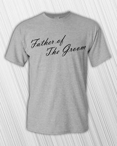 Father Of The Groom on the front of a high quality 100% cotton T-shirt.  *** Please Note: Light Blue, Light Pink, Sport Gray, Tan and White will