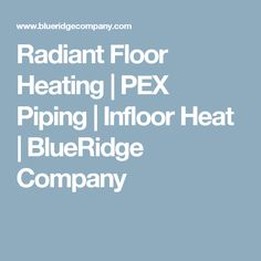Radiant Floor Heating | PEX Piping | Infloor Heat | BlueRidge Company Radiant Heating System, Radiant Floor, Heating Systems, Flooring, Underfloor Heating, Hardwood Floor, Floor, Paving Stones