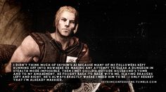"skyrimconfessions:  ""I didn't think much of Skyrim's AI because many of my followers kept running off into nowhere or making any attempt to ..."