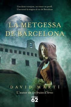 "La metgessa de Barcelona de David Martí. Ed. 62. ""Després de l'èxit de les Bruixes d'Arnes, ens arriba l'aventura d'una metgessa al segle XVI... Una dona coratjosa, un tresor en perill. Una novel·la màgica al cor de Barcelona."" Marti, Barcelona, Reading, Movies, Movie Posters, David, Authors, Adventure, Short Stories"