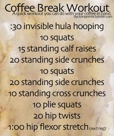 A coffee break workout! Now this is my kind of workout :)