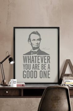 Abraham Lincoln inspirational quote print, Quote print, Inspirational poster, Whatever you are be a good one, Typography art. iPrintPoster.  Art