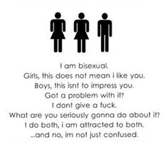I'm not confused i'm not curious i'm bisexual