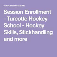 Session Enrollment - Turcotte Hockey School - Hockey Skills, Stickhandling and more