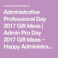 Administrative Professional Day 2017 Gift Ideas   Admin Pro Day 2017 Gift Ideas ~ Happy Administrative Professional Day Wishes, Quotes, Sayings, Wallpapers