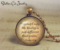 Hey, I found this really awesome Etsy listing at https://www.etsy.com/listing/212674760/im-not-crazy-cheshire-cat-necklace-alice