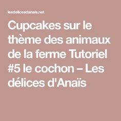 Cupcakes sur le thème des animaux de la ferme Tutoriel #5 le cochon – Les délices d'Anaïs