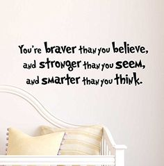 Ideogram Designs You're Braver Than You Believe and Stronger Than You Seem, and Smarter Than You Think. Cute Nursery Wall Vinyl Decal Quote Art Saying Sticker Stencil Decor Nursery Stickers, Kids Wall Decals, Wall Stickers Murals, Nursery Wall Decals, Vinyl Decals, Wall Vinyl, Stencils For Kids, Stencil Decor, Special Quotes