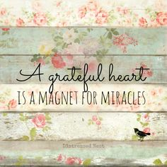 A #grateful heart is a magnet for #miracles