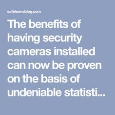 The benefits of having security cameras installed can now be proven on the basis of undeniable statistics ensuring you that each penny spent on these safety cameras is totally worth it.