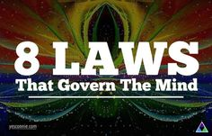 The 8 Laws That Govern the MIND and How to Use Them to RESHAPE Your #Consciousness ...