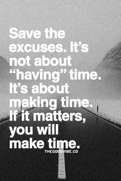 MAKE time for someone. People who want to be an active part of your life will make an effort for you.