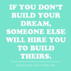 BECKYSIAME.COM | If you don't build your dream, someone else will hire you to build theirs.